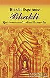 Bhakti: Blissful Experience: Quintessence of Indian Philosophy