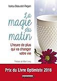 La magie du matin - L'heure de plus qui va changer votre vie
