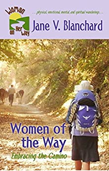 Women of the Way: Embracing the Camino (Woman On Her Way Book 1) by [Blanchard, Jane V.]