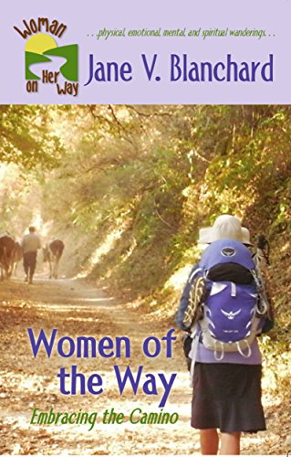 ebook: Women of the Way: Embracing the Camino (Woman On Her Way Book 1) (B008G1VA2W)