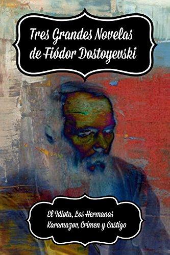 Tres Grandes Novelas de Fiódor Dostoyevski: El Idiota, Los Hermanos Karamazov, Crimen y Castigo (Spanish Edition)