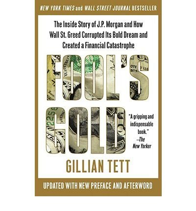 -fools-gold-the-inside-story-of-jp-morgan-and-how-wall-street-greed-corrupted-its-bold-dream-and-cre