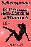 Seitensprung – die Unbekannte Heiße Blondine in Minirock (Erotik Geschichte 18+)