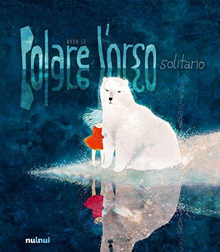 Polare l'orso solitario. Ediz. a colori