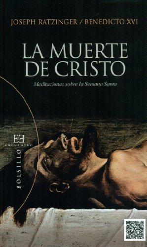 Muerte De Cristo, La. Meditaciones Sobre La Semana Santa (Bolsillo) por Joseph Ratzinger (Benedicto XVI)