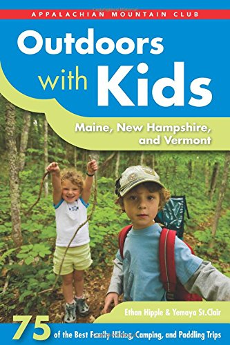 Appalachian Mountain Club Outdoors With Kids Maine, New Hampshire, and Vermont: 75 of the Best Family Hiking, Camping, and Paddling Trips