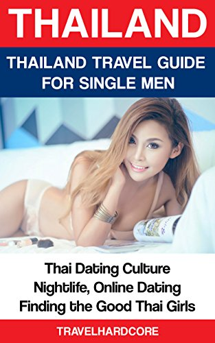 Thailand: Thailand Travel Guide For Seduction (Dating Thai Girls, Thailand Nightlife, Online Dating in Thailand, Good Thai Girls): Don't Pay For Sex in ... Seduce the Good Thai Girls (English Edition)