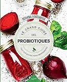 Le grand guide des probiotiques: Tout sur les bactéries bienfaisantes