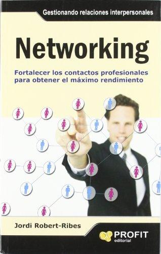 Networking: Fortalecer los contactos profesionales para obtener el máximo rendimiento por Jordi Robert- Ribes