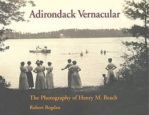 [(Adirondack Vernacular : The Photography of Henry M.Beach)] [By (author) Robert Bogdan] published on (March, 2003)