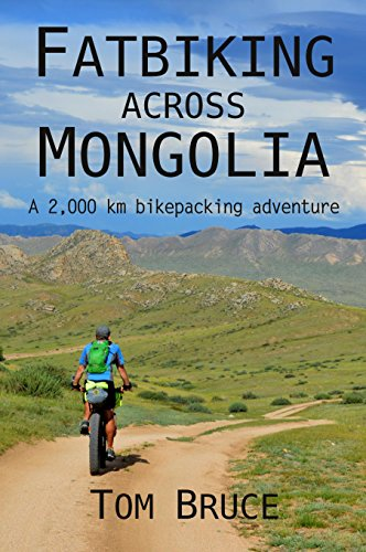 Fatbiking across Mongolia: A 2000 kilometre bikepacking adventure (Cycling adventures around the world Book 2) (English Edition) por Tom Bruce
