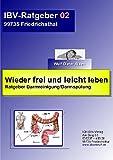 Wieder frei und leicht leben: Ratgeber Darmreinigung-Darmspülung