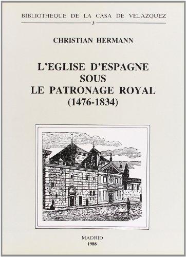L'Église d'Espagne sous le patronage royal (1476-1834): Essai d'ecclésiologie politique (Bibliothèque de la Casa de Velázquez) por Christian Hermann
