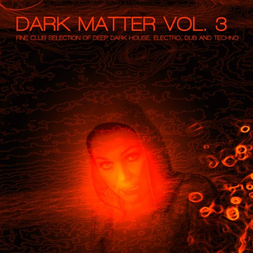 Dark Matter, Vol. 3 - Fine Club Selection of Deep Dark House, Electro, Dub and Techno