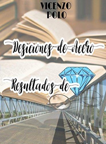 Decisiones de Acero, Resultados de Diamante: Lo que todo estudiante debería saber por Vicenzo Orlando Polo Florian