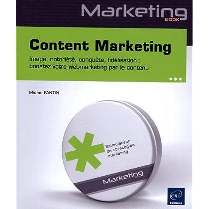 Content Marketing - Image, notoriété, conquête, fidélisation : boostez votre webmarketing par le contenu