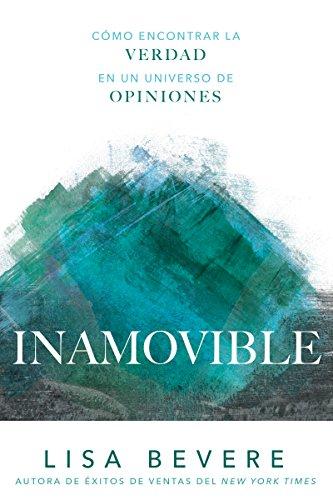 Inamovible: Cómo encontrar la verdad en un universo de opiniones por Lisa Bevere