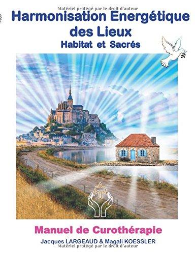 Harmonisation énergétique des lieux : Habitat et haut-lieux sacrés par Jacques Largeaud