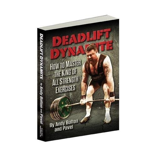 Deadlift Dynamite: How to Master the King of All Strength Exercises (Deadlift Dynamite) by Pavel Tsatsouline, Andy Bolton (2013) Paperback
