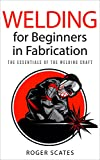 #5: Welding for Beginners in Fabrication: The Essentials of the Welding Craft