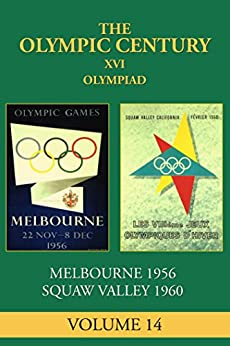 XVI Olympiad: Melbourne/Stockholm 1956, Squaw Valley 1960 (The Olympic Century Book 14) (English Edition) par [Posey, Carl]
