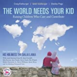 The World Needs Your Kid: Raising Children Who Care and Contribute by Craig Kielburger (2010-08-24)