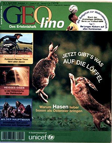 Geolino, das Erlebnisheft Nr. 4, April 2006 - jetzt gibt's was auf die Löffel: Warum Hasen lieber Boxen als Ostereier bringen, heißes Eisen, Störtebeker, Rollstuhl-Renner