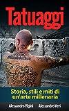 Tatuaggi: Storia, stili e miti di un'arte millenaria (tatuaggi, tatuaggi maori,tatuaggi tribali,tatuaggi scritte,disegni tatuaggi,tatuaggi giapponesi)