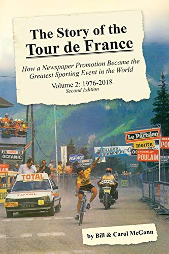 The Story of the Tour de France, Volume 2: 1976-2018: How a Newspaper Promotion Became the Greatest Sporting Event in the World