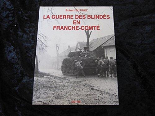 La guerre des blindés en Franche-Comté : Fin de l'été et automne 1944 par Roger Dutriez