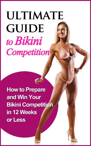 Ultimate Guide to Bikini Competition: How to Prepare and Win your Bikini Competition in 12 Weeks or Less (Fitness, Physique, Body Building, Bikini, Competition, Health) PDF Descargar Gratis