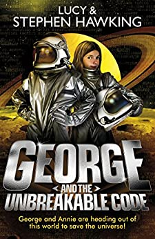 George and the Unbreakable Code (George's Secret Key to the Universe Book 4) by [Hawking, Lucy, Hawking, Stephen]