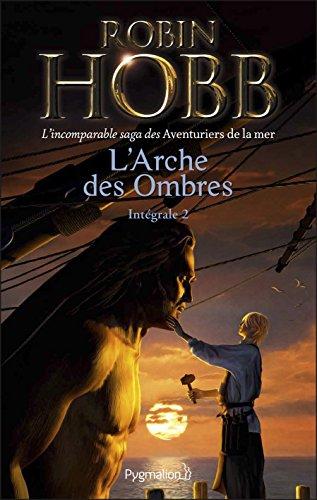 L'Arche des Ombres - L'Intégrale 2 (Tomes 4 à 6) - L'incomparable saga des Aventuriers de la mer: Brumes et Tempêtes - Prisons d'eau et de bois - L'Éveil des eaux dormantes