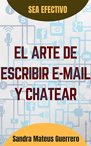 El arte de escribir mails y chatear (Ser Efectivo nº 2) por Sandra Mateus G.