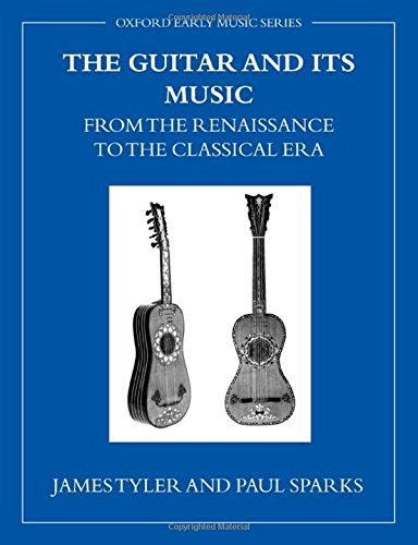 The Guitar and Its Music: From the Renaissance to the Classical Era (Oxford Early Music Series)