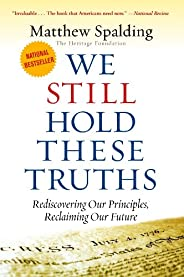 We Still Hold These Truths: Rediscovering Our Principles, Reclaiming Our Future