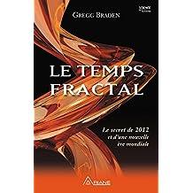 Le temps fractal: Le secret de 2012 et d'une nouvelle ère mondiale (French Edition)