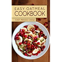 Easy Oatmeal Cookbook (Oatmeal, Oats, Oatmeal Recipes, Oatmeal Cookbook 1) (English Edition)