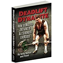 Deadlift Dynamite - How To Master The King of All Strength Exercises