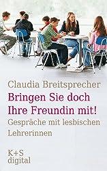 Breitsprecher, Claudia - Bringen Sie doch Ihre Freundin mit! Gespräche mit lesbischen Lehrerinnen