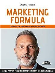 Marketing formula. Sistemi per far crescere la tua azienda Guida pratica per migliorare i risultati del tuo bu
