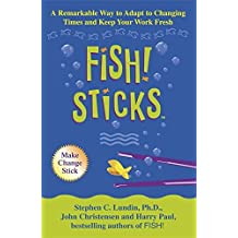 Fish! Sticks: A Remarkable Way to Adapt to Changing Times and Keep Your Work Fresh by Stephen C. Lundin (2003-09-01)