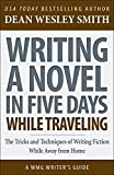 Writing a Novel in Five Days While Traveling: The Tricks and Techniques of Writing Fiction While Away From Home (WMG Writer's Guides Book 15)