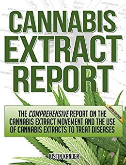 The Comprehensive Report on the Cannabis Extract Movement and the Use of Cannabis Extracts to Treat Diseases by [Kander, Justin]