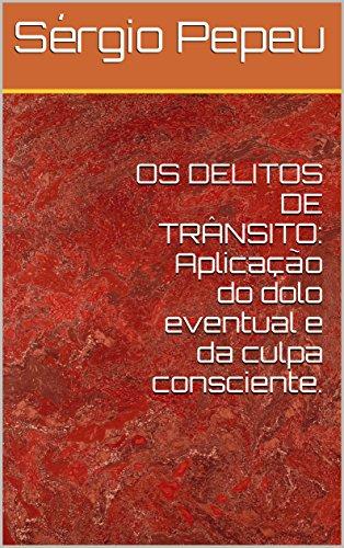 OS DELITOS DE TRÂNSITO: Aplicação do dolo eventual e da culpa consciente. (Portuguese Edition) por Sérgio Pepeu