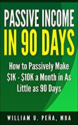 Passive Income In 90 Days: How to Passively Make $1K - $10K a Month in as Little as 90 Days (English Edition)