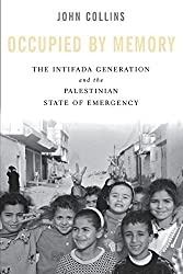 Occupied by Memory: The Intifada Generation and the Palestinian State of Emergency by John Collins (2004-12-01)