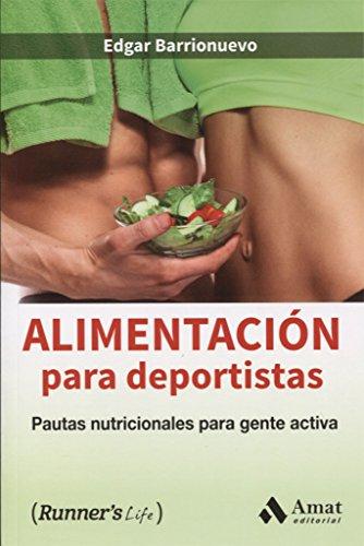 Alimentacion para deportistas: Pautas nutricionales para gente activa (Runner's Life)