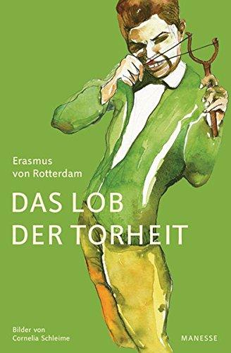 Das Lob der Torheit: Illustrierte Prachtausgabe im gestalteten Schuber - Bilder von Cornelia Schleime