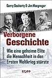 Verborgene Geschichte: Wie eine geheime Elite die Menschheit in den Ersten Weltkrieg stürzte - Gerry Docherty, Jim Macgregor